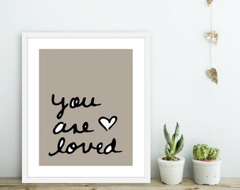 You Are Loved -  Art Print  -  Love Poster  - Wall Art - Soft Taupe Brown - Neutral Decor  - Love Art Gift