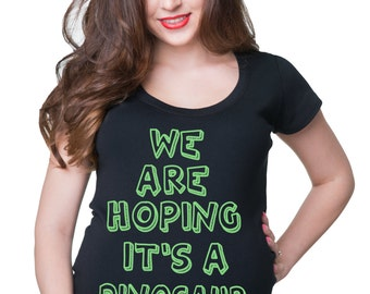 We Are Hoping It's A Dinosaur T-Shirt Maternity T Shirt Pregnancy Shirt Pregnant Tee Funny Maternity