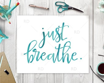 Just breathe - PRINTABLE / Watercolor Art / Calligraphy Wall Art / Digital Typography Art / Quote wall art print