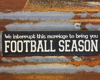 We interrupt this marriage to bring you FOOTBALL SEASON - Handmade Wood Sign