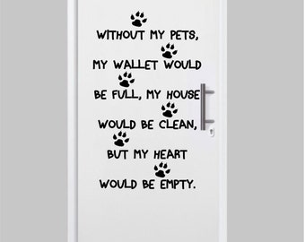 Without my Pets Wall Decal - Dog Decal - Car Decal - Pet Decal - Pet Wall Decal