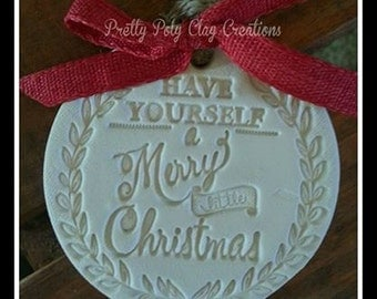 Christmas Clay Ornament or Gift Tag ~ Have Yourself A Merry Little Christmas