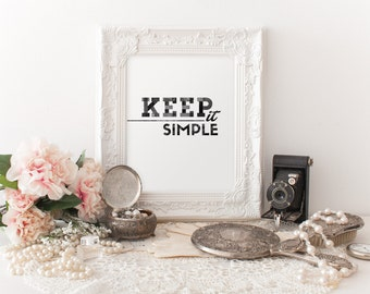 KEEP IT SIMPLE - Instant Download - 8x10 - 11x14 - Printable Art - Letterpress Style - Minimalist - Typography - Home Decor