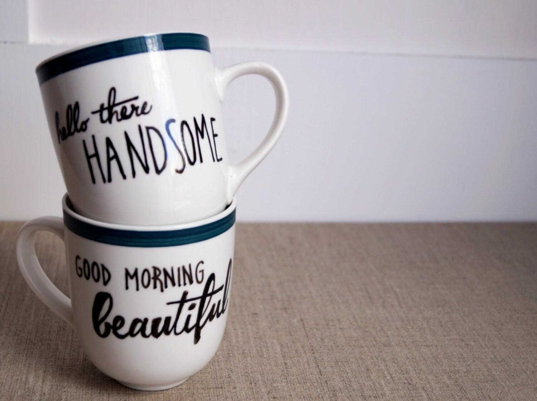 Good Morning Handsome Mug : Good morning beautiful hello there handsome mug by