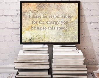 """Printable Sign: """"Please Be Responsible for the Energy You Bring to this Space""""  New Age Decor for Home, Office, Classroom * Instant Download"""