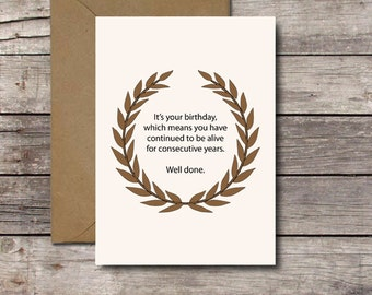 Funny Sarcastic Birthday Card / Its Your Birthday Which Means Youve Continued to be Alive Well Done Greeting Cards / Printable Download