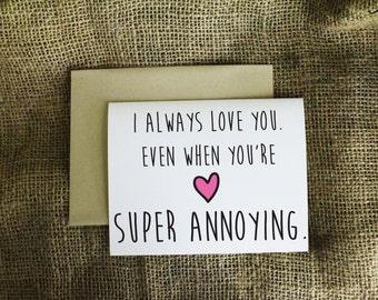 I Love You Even When You're Super Annoying Card --Boyfriend Card Girlfriend Card Wife Card Husband Card