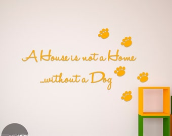 A House Is Not A Home Without A Dog Vinyl Wall Decal Sticker