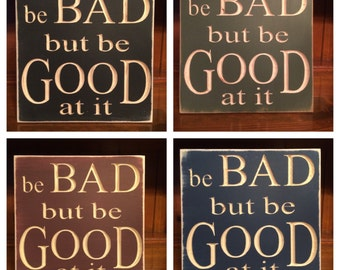 """Custom Carved Wooden Sign - """"Be Bad But Be Good At It"""""""