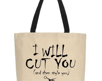 Funny Hair Stylist tote bag.  I will cut you. And then style you.