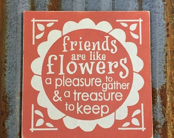 Friends Are Like Flowers - Handmade Wood Sign