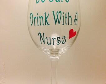 "Nurse Wine Glass -""Be Safe Drink with a Nurse"" Wine Glass. Stemmed or Stemless 20oz Glasses  Available-Gifts for Nurses - Nurse Appreciation"
