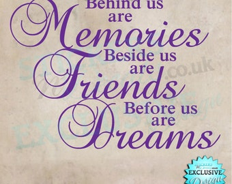 Behind us are Memories Beside us are Friends Before us are Dreams - Vinyl Wall Art Wall Decal Sticker Graphic Wall Decor Inspiration