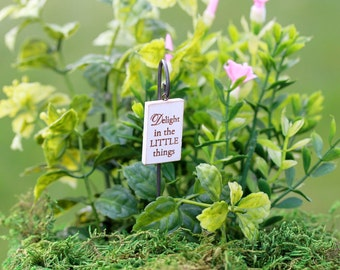 Fairy Garden Sign - Delight in the Little things for miniature garden or terrarium your choice of three colors
