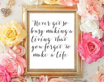 Calligraphy Black and White Quote, Wall Decor, Never get so Busy Making a Living that you Forget to Make a Life Quote 8x10 INSTANT DOWNLOAD