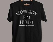 Ashton Irwin is My Boyfriend shirt 5 Seconds Of Summer Shirt