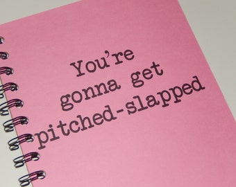 Pitch-Slapped Notebook, Pitch Perfect Inspired, You're gonna get pitch-Slapped, Journal, Pitch Perfect, Writers, Notebook, gift, Sketchbook