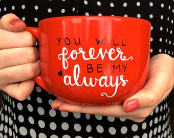 "Valentine's Day Mug // ""You Will Forever Be My Always"" // Handwritten, Red 23 oz. Mug"