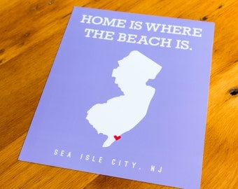 Sea Isle City, NJ - Home Is Where The Beach Is - Art Print  - Your Choice of Size & Color!