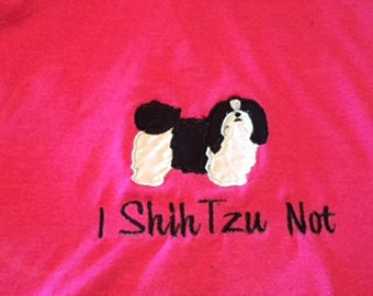 "Appliqued and Embroidered Tshirt  ""I Shih Tzu Not"""