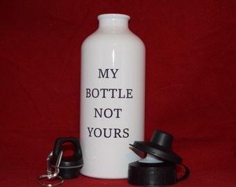 My bottle Not Yours Aluminum Water Bottle