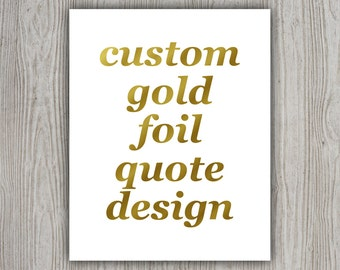 Custom Quote Print Personalized Quote Artwork, Custom Gold Foil Quote, Design Your Own Typographic Poster Custom Typography Custom Quote Art