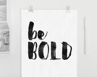 Be Bold - bw typography, inspirational poster, printable art, black and white typography, home or office decor, inspirational art