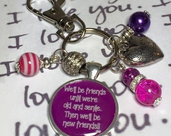 """Friend keyring keychain,  bag charm """"We'll be friends until we're old and senile then we'll be new friends"""" handmade"""