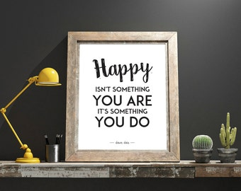Printable. Happy isn't something you are - Wall art - print wall decoration - hand lettered typographic print