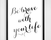 be brave with your life black and white quote poster typographic print nordic design affiche. Black Bedroom Furniture Sets. Home Design Ideas