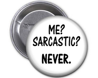 Me? Sarcastic? Never   Sarcastic Snarky 2.25 inch Pin Back Button or Magnet