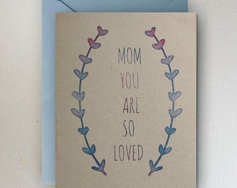 Mom You Are So Loved ~  Mother's Day Card