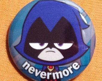 """11. Nevermore - 1.25"""" pinback button - Teen Titans Raven Edgar Allan Poe"""