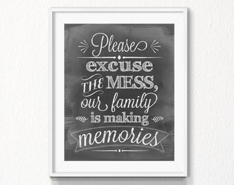 Please excuse the mess our family is making memories, Instant download, chalkboard Print, Digital file, mess printable, nursery, wall art