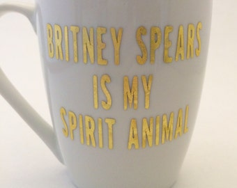 Britney Spears is my spirit animal - Mug