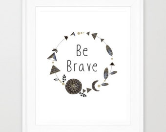 Be Brave Art Print - Inspirational Quote Print - Printable Art - Typographic Print