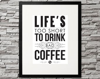 Life's too short to drink bad coffee - digital download - DIY printable design / poster (8x10, 11x14, 16x20)