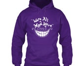 Were All Mad Here Alice In Wonderland hoodie funny hoodies hoodies for men hoodies for women nerd hoodies geek hoodies hooded tops