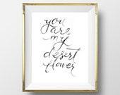 8x10 You are my desert flower Art Print - Happy Valentine's Art Print - Nursery Art Print - Baby Room Art Print