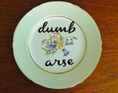 Dumb Arse hand painted vintage bone china bread and butter plate with hanger recycled humor display SALE