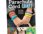Parachute Cord Crafts: Quick & Simple Instructions for 22 Cool Projects by Samantha Grenier