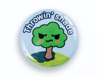 Tree Throwing Shade One Inch Pinback Button, Magnet, or Keychain