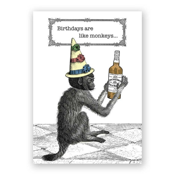 Birthdays Are Like Monkeys -  Card - Drinking - Alcohol - Party - Cake - Whiskey