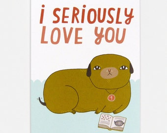 I Seriously Love You - Greeting Card
