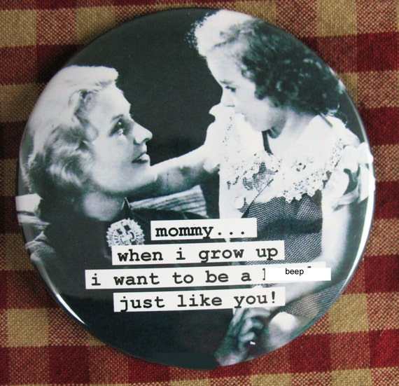 Funny mom magnet. mommy i want to be a b.. like you 3 inch mylar Mature