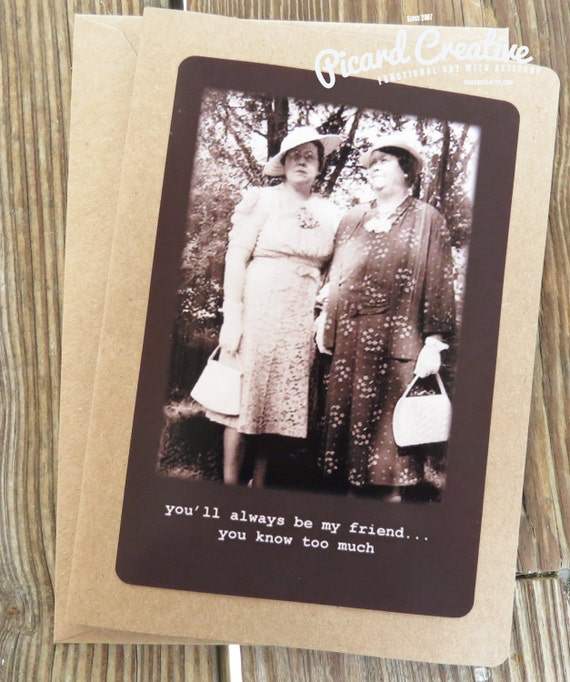 Funny Vintage Friendship Greeting Card. You'll Always Be