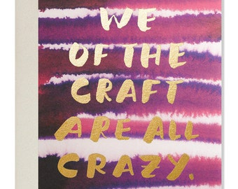 We of the craft are all crazy. Art Card
