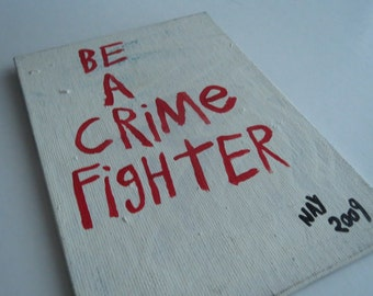 Be A Crime Fighter - Word Art Text Painting Small Canvas Panel