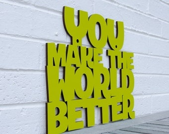 You Make the World Better sign quote (thank you, gratitude)