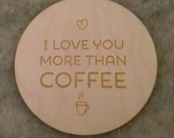 Valentine's Day coaster : I love you more than coffee - laser engraved gift